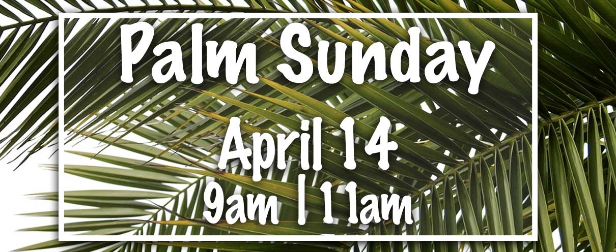 Join us for Palm Sunday at Murrieta United Methodist Church on April 14 at 9am and 11am
