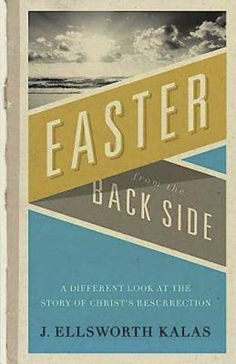 Easter from the Backside.  A different look at the story of Christ's Resurrection Book by J Ellsworth Kalas